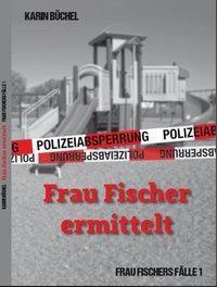 Frau Fischer ermittelt, Karin Büchel