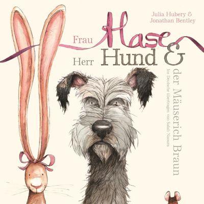 Frau Hase, Herr Hund & der Mäuserich Braun, Julia Hubery, Jonathan Bentley