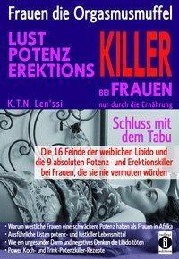 Frauen, die Orgasmusmuffel - LUST, POTENZ, EREKTIONS-KILLER bei Frauen nur durch die Ernährung - K. T. N. Len'ssi  