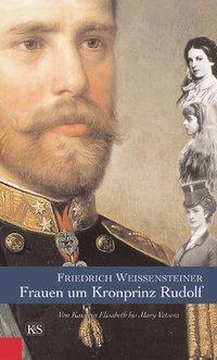 Frauen um Kronprinz Rudolf, Friedrich Weissensteiner
