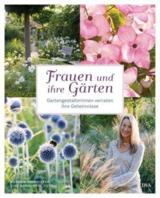 Frauen und ihre Gärten, Elke Borkowski, Kathrin Hofmeister