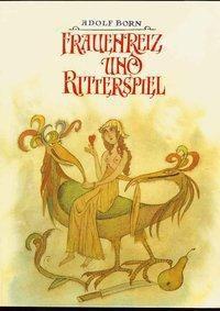 Frauenreiz und Ritterspiel - Helmut Weidhase |