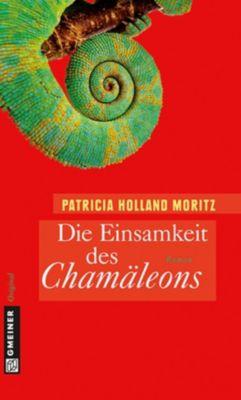 Frauenromane im GMEINER-Verlag: Die Einsamkeit des Chamäleons, Patricia Holland Moritz