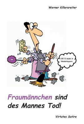 Fraumännchen sind des Mannes Tod! - Werner Killersreiter |