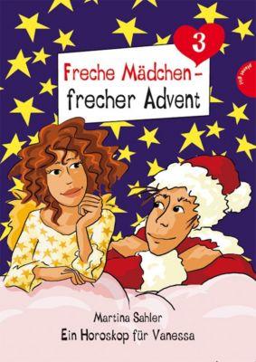 Freche Mädchen - frecher Advent Band 3: Ein Horoskop für Vanessa, Martina Sahler