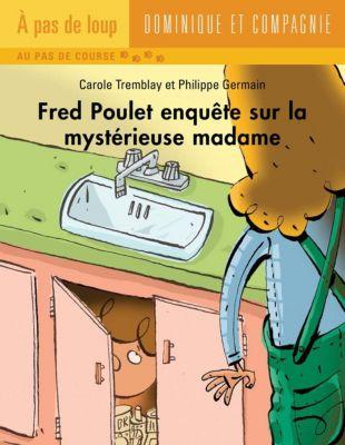 Fred Poulet: Fred Poulet enquête sur la mystérieuse madame, Carole Tremblay