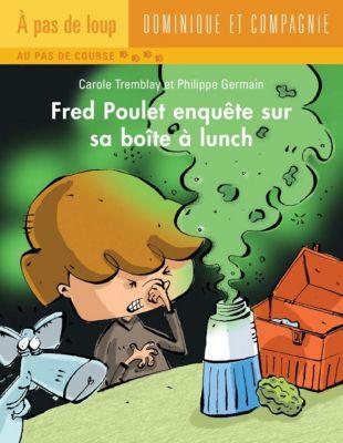 Fred Poulet: Fred Poulet enquête sur sa boîte à lunch, Carole Tremblay