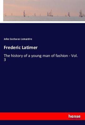 Frederic Latimer, John Gustavus Lemaistre