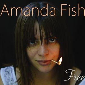 Free, Amanda Fish
