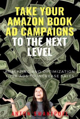 Free books by Anton Swanepoel: Take Your Amazon Book Ad Campaigns To the Next Level, Anton Swanepoel