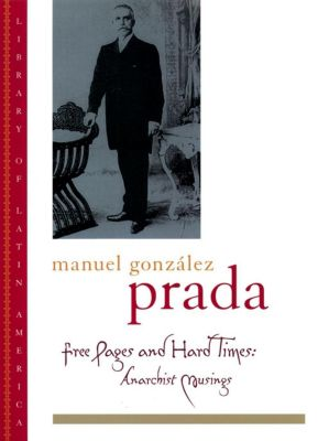 Free Pages and Hard Times, Manuel González Prada