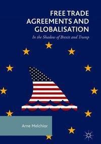 Free Trade Agreements and Globalisation, Arne Melchior