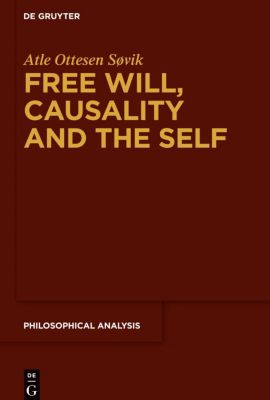 Free Will, Causality and the Self, Atle Ottesen Søvik