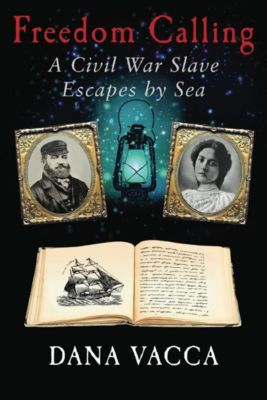 Freedom Calling: A Civil War Slave Escapes By Sea, Dana Vacca