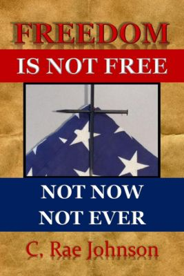 Freedom Is Not Free - Not Now Not Ever, C. Rae Johnson