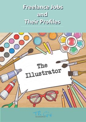 Freelance Jobs and Their Profiles: The Freelance Illustrator (Freelance Jobs and Their Profiles, #6), The Gig Economist