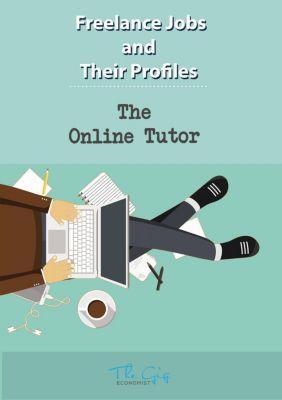 Freelance Jobs and Their Profiles: The Freelance Online Tutor (Freelance Jobs and Their Profiles, #9), The Gig Economist