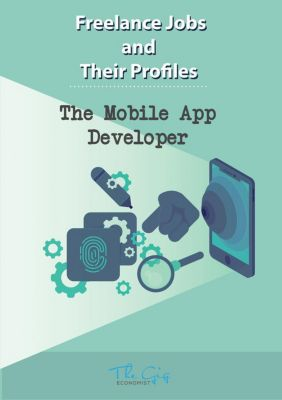 Freelance Jobs and Their Profiles: The Freelance Mobile App Developer (Freelance Jobs and Their Profiles, #8), The Gig Economist
