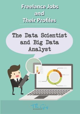 Freelance Jobs and Their Profiles: The Freelance Data Scientist and Big Data Analyst (Freelance Jobs and Their Profiles, #3), The Gig Economist