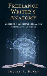 Freelance Writer's Anatomy, Louise F. Blank