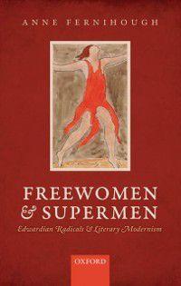 Freewomen and Supermen: Edwardian Radicals and Literary Modernism, Anne Fernihough
