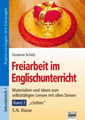Freiarbeit im Englisch-Unterricht: Bd.2 clothes 5./6. Klasse, m. CD-ROM, Susanne Scholz