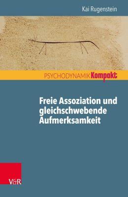 Freie Assoziation und gleichschwebende Aufmerksamkeit - Kai Rugenstein |