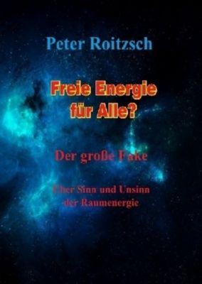 Freie Energie für Alle? Der grosse Fake, Peter Roitzsch1