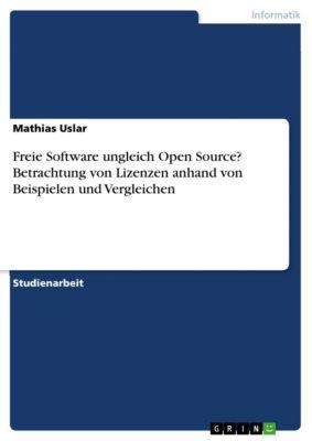 Freie Software ungleich Open Source? Betrachtung von Lizenzen anhand von Beispielen und Vergleichen, Mathias Uslar