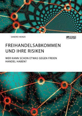 Freihandelsabkommen und ihre Risiken. Wer kann schon etwas gegen freien Handel haben?, Sandro Heinze