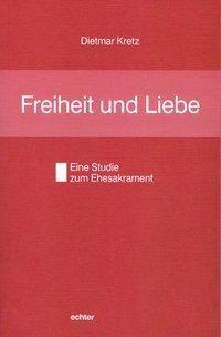 Freiheit und Liebe, Dietmar Kretz