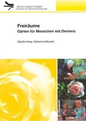 Freiräume, Gärten für Menschen mit Demenz, Sibylle Heeg, Katharina Bäuerle