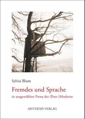Fremdes und Sprache in ausgewählter Prosa der (Post-)Moderne, Sylvia Blum