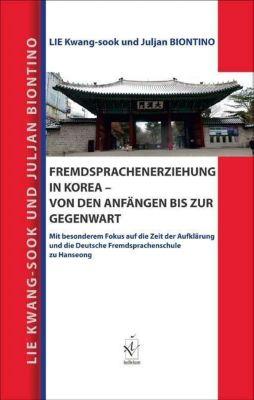 Fremdsprachenerziehung in Korea - von den Anfängen bis zur Gegenwart, Kwang-sook Lie, Julian Biontino