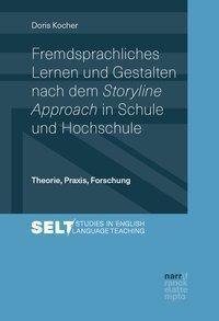 Fremdsprachliches Lernen und Gestalten nach dem Storyline Approach in Schule und Hochschule - Doris Kocher pdf epub