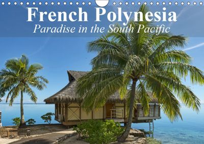 French Polynesia Paradise in the South Pacific (Wall Calendar 2019 DIN A4 Landscape), Elisabeth Stanzer