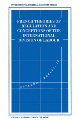 French Theories of Regulation and Conceptions of the International Division of Labour, Alfredo C. Robles Jr