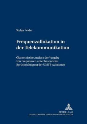 Frequenzallokation in der Telekommunikation, Stefan Felder