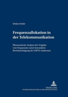 Frequenzallokation in der Telekommunikation, Stefan Felder