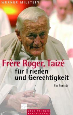 Frère Roger, Taizé - für Frieden und Gerechtigkeit, Werner Milstein