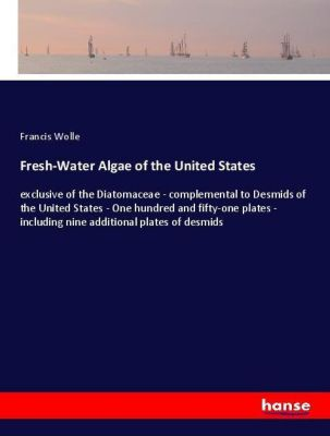 Fresh-Water Algae of the United States, Francis Wolle