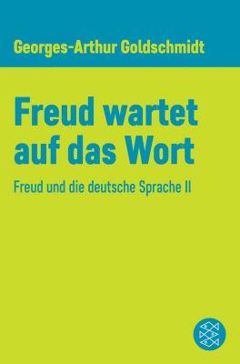 Freud wartet auf das Wort, Georges-Arthur Goldschmidt