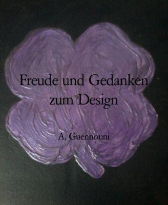 Freude und Gedanken zum Design, A. Guennouni
