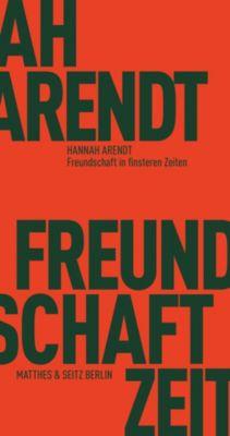 Freundschaft in finsteren Zeiten - Hannah Arendt  