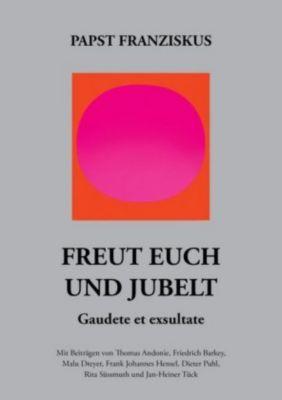 Freut euch und jubelt - Gaudete et exsultate., Franziskus
