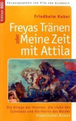 Freyas Tränen oder Meine Zeit mit Attila, Friedhelm Kober