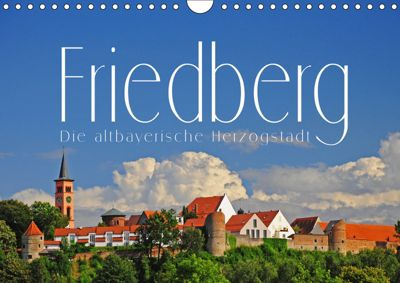 Friedberg. Die altbayerische Herzogstadt (Wandkalender 2019 DIN A4 quer), Reinhold Ratzer
