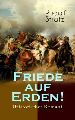Friede auf Erden! (Historischer Roman), Rudolf Stratz