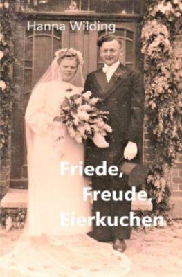Friede, Freude, Eierkuchen - Hanna Wilding |