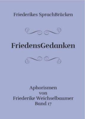 FriedensGedanken - Friederike Weichselbaumer |